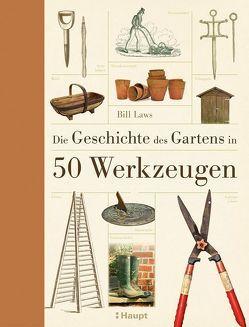 Die Geschichte des Gartens in 50 Werkzeugen von Laws,  Bill