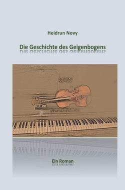 Die Geschichte des Geigenbogens von Novy,  Heidrun