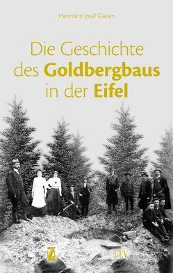 Die Geschichte des Goldbergbaus in der Eifel von Giesen,  Hermann Josef