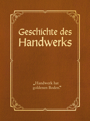 Geschichte des Handwerks – limitierte Auflage mit Cabra-Leder-Einband von Dr. Albrecht,  Peter, Wolniak,  Horst