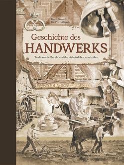 Die Geschichte des Handwerks von Dr. Albrecht,  Peter, Wolniak,  Horst
