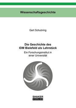 Die Geschichte des IDM Bielefeld als Lehrstück von Schubring,  Gert