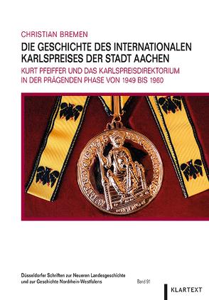 Die Geschichte des Internationalen Karlspreises der Stadt Aachen von Bremen,  Christian