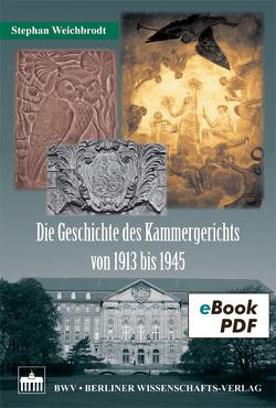 Die Geschichte des Kammergerichts von 1913 bis 1945 von Weichbrodt,  Stephan