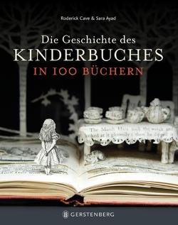Die Geschichte des Kinderbuches in 100 Büchern von Albrecht,  Anke, Ayad,  Sara, Cave,  Roderick