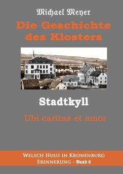 Die Geschichte des Klosters Stadtkyll von Meyer,  Michael