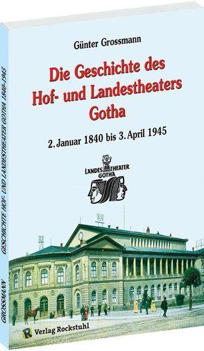 Die Geschichte des Landestheater Gotha 1840-1945 von Günter,  Grossmann, Rockstuhl,  Harald