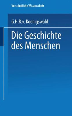 Die Geschichte des Menschen von Koenigswald,  G.H.R.v.