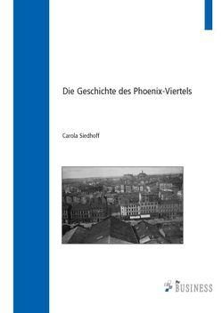 Die Geschichte des Phoenix-Viertels von Siedhoff,  Carola