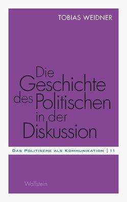Die Geschichte des Politischen in der Diskussion von Weidner,  Tobias