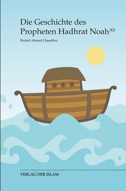 Die Geschichte des Propheten Noah von Chaudhry,  Rashid Ahmad