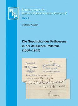 Die Geschichte des Prüfwesens in der deutschen Philatelie (1860 – 1945) von Maassen,  Wolfgang