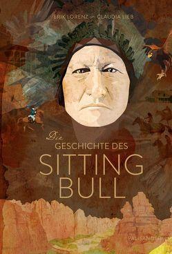 Die Geschichte des Sitting Bull. von Lieb,  Claudia, Lorenz,  Erik