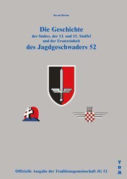 Die Geschichte des Stabes, der 13. und 15. Staffel und der Ersatzeinheit des Jagdgeschwaders 52 von Barbas,  Bernd