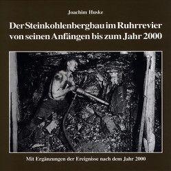 Die Geschichte des Steinkohlenbergbaus im Ruhrrevier von seinen Anfängen bis zum Jahr 2000 von Huske,  Joachim