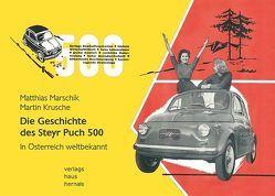 Die Geschichte des Steyr Puch 500 von Krusche,  Martin, Marschik,  Matthias