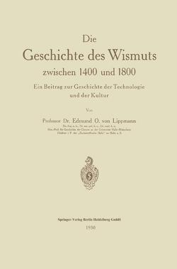 Die Geschichte des Wismuts zwischen 1400 und 1800 von von Lippmann,  Edmund Oskar