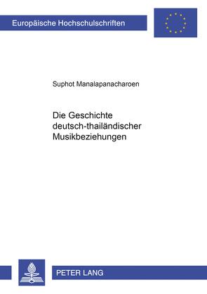 Die Geschichte deutsch-thailändischer Musikbeziehungen von Manalapanacharoen,  Suphot