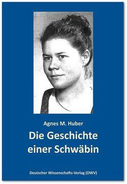 Die Geschichte einer Schwäbin von Huber,  Agnes M.