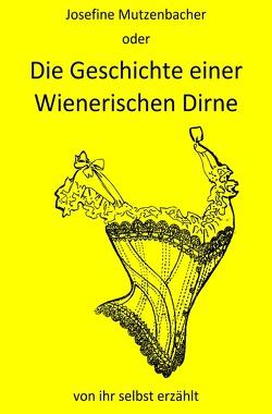 Die Geschichte einer Wienerischen Dirne von ihr selbst erzählt von Mutzenbacher,  Josefine