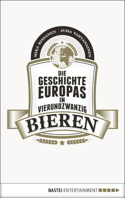 Die Geschichte Europas in 24 Bieren von Schrey-Vasara,  Gabriele, Tahvanainen,  Mika Rissanen/Juha