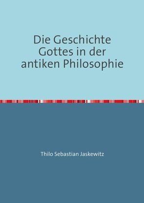 Die Geschichte Gottes in der antiken Philosophie von Jaskewitz,  Thilo Sebastian