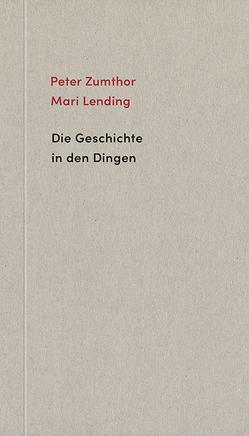 Die Geschichte in den Dingen von Binet,  Hèléne, Lending,  Mari, Zumthor,  Peter
