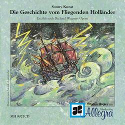 Die Geschichte vom Fliegenden Holländer von Kunst,  Sonny, Laimgruber,  Monika, Wagner,  Richard