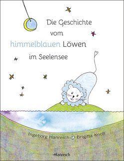 Die Geschichte vom himmelblauen Löwen im Seelensee von Hanreich,  Ingeborg, Knoll,  Brigitta