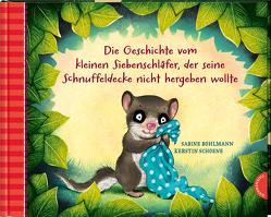Die Geschichte vom kleinen Siebenschläfer, der seine Schnuffeldecke nicht hergeben wollte von Bohlmann,  Sabine, Schoene,  Kerstin