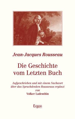 Die Geschichte vom Letzten Buch von Ladenthin,  Volker, Rousseau,  Jean-Jacques