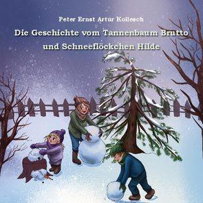 Die Geschichte vom Tannenbaum Brutto und Schneeflöckchen Hilde von Kollesch,  Peter Ernst Artur