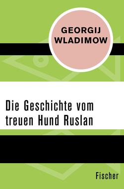 Die Geschichte vom treuen Hund Ruslan von Frickhinger-Garanin,  Tatiana, Wladimow,  Georgij