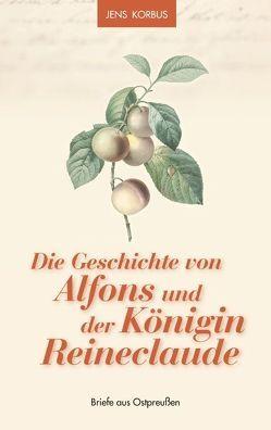 Die Geschichte von Alfons und der Königin Reineclaude von Korbus,  Jens