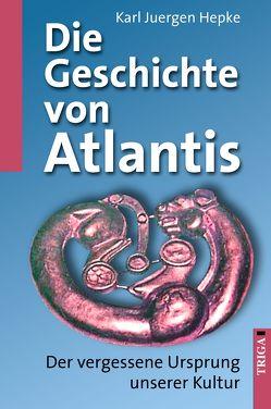 Die Geschichte von Atlantis von Hepke,  Karl J