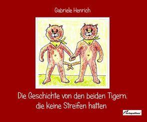 Die Geschichte von den beiden Tigern, die keine Streifen hatten von Henrich,  Gabriele
