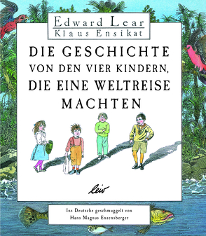 Die Geschichte von den vier Kindern, die eine Weltreise machten von Ensikat,  Klaus, Enzensberger,  Hans Magnus, Lear,  Edward
