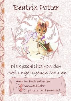 Die Geschichte von den zwei ungezogenen Mäusen (inklusive Ausmalbilder und Cliparts zum Download) von Potter,  Beatrix, Potter,  Elizabeth M.