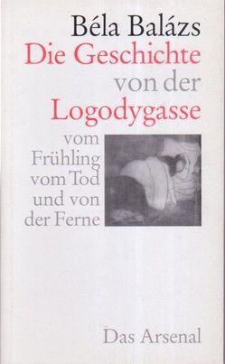Die Geschichte von der Logodygasse von Balázs,  Béla, Lenkei,  Júlia, Loewy,  Hanno, Ochsenfeld,  Magdalena