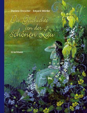 Die Geschichte von der schönen Lau von Drescher,  Daniela, Mörike,  Eduard