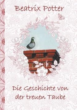 Die Geschichte von der treuen Taube (deutsche Erstveröffentlichung!) von Potter,  Beatrix, Potter,  Elizabeth M.