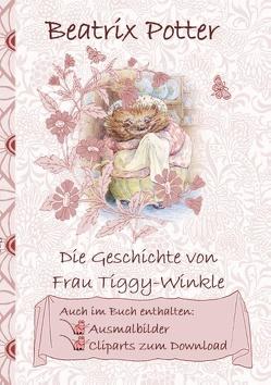 Die Geschichte von Frau Tiggy-Winkle (inklusive Ausmalbilder und Cliparts zum Download) von Potter,  Beatrix, Potter,  Elizabeth M.