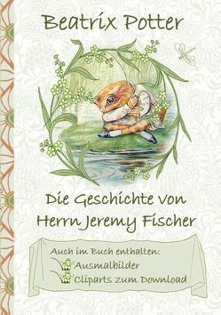 Die Geschichte von Herrn Jeremy Fischer (inklusive Ausmalbilder und Cliparts zum Download) von Potter,  Beatrix, Potter,  Elizabeth M.