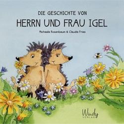 Die Geschichte von Herrn und Frau Igel von Fries,  Claudia, Rosenbaum,  Michaela