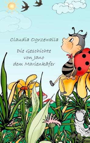 Die Geschichte von Jano dem Marienkäfer von Ogrzewalla,  Claudia