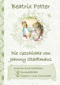 Die Geschichte von Johnny Stadtmaus (inklusive Ausmalbilder und Cliparts zum Download) von Potter,  Beatrix, Potter,  Elizabeth M.