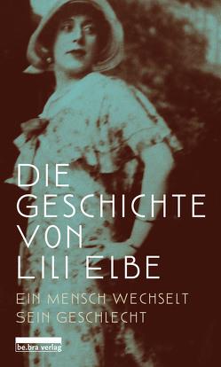 Die Geschichte von Lili Elbe von Neckelmann,  Harald