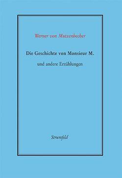 Die Geschichte von Monsieur M. und andere Erzählungen von Mutzenbecher,  Werner von