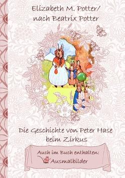 Die Geschichte von Peter Hase beim Zirkus (inklusive Ausmalbilder, deutsche Erstveröffentlichung! ) von Potter,  Beatrix, Potter,  Elizabeth M.