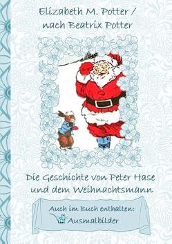 Die Geschichte von Peter Hase und dem Weihnachtsmann (inklusive Ausmalbilder, deutsche Erstveröffentlichung! ) von Potter,  Beatrix, Potter,  Elizabeth M.